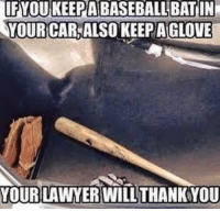 Advice, Baseball, and Cars: IF YOU KEEPA BASEBALLBATIN  YOUR CARS ALSO KEEP A GLOVE  YOUR LAWYER WILL THANKYOU Little advice this Friday morning! baseball baseballbat bat glove inthetrunk popthetrunk lawyer court shitisgoingdown