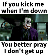 Yeah!: If you kick me  when I'm down  f ITISTA  UKKAD You better pray  I don't get up Yeah!