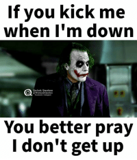 Quiet, Quotes, and Down: If you kick me  when I'm down  Quiet Quotes  @The QuietQuotes  acebook linstagram  You better pray  I don't get up You better prayi