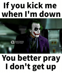 Quiet, Quotes, and Down: If you kick me  when I'm down  Quiet Quotes  @The QuietQuotes  acebook linstagram  You better pray  I don't get up You better pray