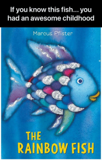 Funny, Fish, and Rainbow: If you know this fish... you  had an awesome childhood  Marcus Pfister  THE  RAINBOW FISH