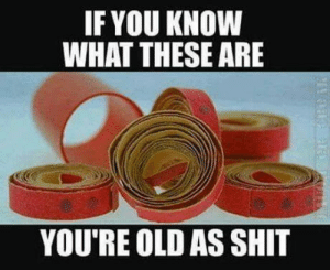 Let's see how it rolls: IF YOU KNOW  WHAT THESE ARE  YOU'RE OLD AS SHIT Let's see how it rolls