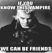 vampire: IF YOU  KNOWN THIS VAMPIRE  WE CAN BE FRIENDS
