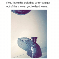 @x__antisocial_butterfly__x is definitely a must follow 😂: If you leave this pulled up when you get  out of the shower, you're dead to me. @x__antisocial_butterfly__x is definitely a must follow 😂