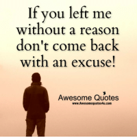 come back: If you left me  without a reason  don't come back  with an excuse!  Awesome Quotes  www. Awesome quotes4u.com