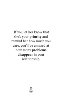 How, Her, and You: If you let her know that  she's your priority and  remind her how much you  care, you'll be amazed at  how many problems  disappear in your  relationship.