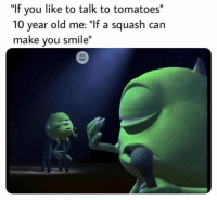 "Memes, Smile, and Relatable: ""If you like to talk to tomatoes""  10 year old me: ""If a squash can  make you smile""  MEVES 17 Hilarious Christian Memes That Are Just Too Relatable"