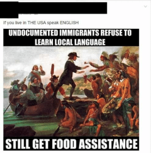 Food, Live, and English: If you live in THE USA speak ENGLISH  UNDOCUMENTED IMMIGRANTS REFUSE TO  LEARN LOCAL LANGUAGE  STILL GET FOOD ASSISTANCE