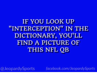 """""""Who is: Jay Cutler?"""" #JeopardySports #TBvsMIA https://t.co/3Su07eQLUa: IF YOU LOOK UP  """"INTERCEPTION"""" IN THE  DICTIONARY, YOU'LL  FIND A PICTURE OF  THIS NFL QB  @JeopardySports facebook.com/JeopardySports """"Who is: Jay Cutler?"""" #JeopardySports #TBvsMIA https://t.co/3Su07eQLUa"""
