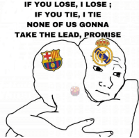 Memes, 🤖, and Lead: IF YOU LOSE, I LOSE  IF YOU TIE, I TIE  NONE OF US GONNA  TAKE THE LEAD, PROMISE  FCB