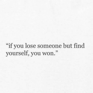 """find yourself: """"if you lose someone but find  yourself, you won."""""""
