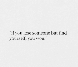 "You, Lose, and Find: ""if you lose someone but find  yourself, you won.'"""
