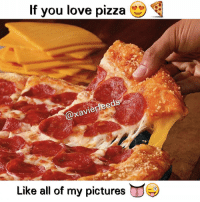 I love pizza 😍👌😂: If you love pizza  @Xavier  Like all of my pictures I love pizza 😍👌😂