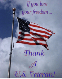 Thank a veteran....: If you love  your freedom  your freedom..  Thank  U.S. Veteran! Thank a veteran....