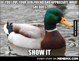 Learned this the hard way after losing my girlfriend of nearly 5 yearsomg-humor.tumblr.com: IF YOU LOVE YOUR GIRLFRIEND ANDAPPRECIATE WHAT  SHE DOES  SHOW IT  FUNNY STUFF ON MEMEPIX.COM  МЕМЕРIХ.Сом Learned this the hard way after losing my girlfriend of nearly 5 yearsomg-humor.tumblr.com