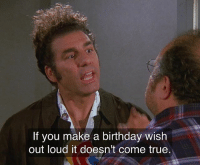 Birthday, Memes, and True: If you make a birthday wish  out loud it doesn't come true. Happy birthday to michaelrichards a man who never broke character and took acting to the next level!