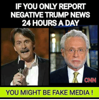 Trump News: IF YOU ONLY REPORT  NEGATIVE TRUMP NEWS  24 HOURS A DAY  CNN  YOU MIGHT BE FAKE MEDIA