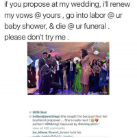 It's a celebration bishesssss 😭😭 CelebrateGoodTimesComeOn 🎉: if you propose at my wedding, ill renew  my vows a yours, go into labor a ur  baby shower, & die a ur funeral  please don't try me  6639 likes  a bellanaijaweddings She caught the bouquet then her  boyfriend proposed She's really next  perfect #BNbling! Captured by @akintayotimi!  view all 482 comments  lyn kitwan @sarah kimani kula hio It's a celebration bishesssss 😭😭 CelebrateGoodTimesComeOn 🎉