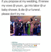 Blackpeopletwitter, Shower, and Try Me: if you propose at my wedding, i'll renew  my vows @ yours , go into labor @ur  baby shower, & die @ ur funeral  please don't try me  6639 likes  bellanaijaweddings She caught the bouquet then her  boyfriend proposed She's really next  perfect ! #BNbling! Captured by @akintayotím. !  view all 482 comments  lyn kitwan @sarah_kimani kula hio <p>Don&rsquo;t try me (via /r/BlackPeopleTwitter)</p>