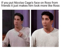 Friends, Face Off, and Ross: If you put Nicolas Cage's face on Ross from  friends it just makes him look more like Ross Face/Off Premieres In Theaters (1997)