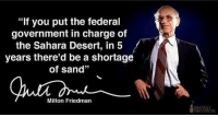 "Memes, Party, and Alabama: ""If you put the federal  government in charge of  the Sahara Desert, in 5  years there'd be a shortage  of sand""  Milton Friedman  BASTIAT  INSTTTUTT Thanks to the Libertarian Party of Alabama for this post! To get involved locally, go to lp.org/states!"