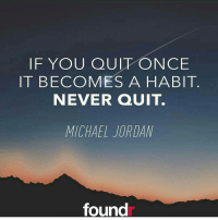 Never quit! 👊 Double tap if you agree and tag a friend that needs to see this!: IF YOU QUI PONCE  IT BECOMES A HABIT  NEVER QUIT.  MICHAEL JORDAN  found Never quit! 👊 Double tap if you agree and tag a friend that needs to see this!