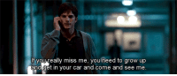 Http, Net, and Car: If you really miss me, you meed to grow up  and get in your car and come and see me http://iglovequotes.net/