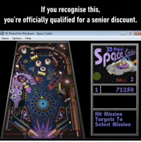 Dank, Windows, and Game: If you recognise this,  you're officially qualified for a senior discount.  3D Pinball for Windows-Space Cadet  Game Options Help  3D Pinball  . BALL 2  1  71250  Hit Mission  Targets To  Select Mission Good times...