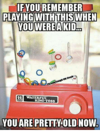 Who #Rememberthis?  ms: IF YOU REMEMBER  PLATING WITHTHIS WHEN  YOU WERE A KID  WATER FUL  RING TOSS  YOU ARE PRETTWOLD NOW Who #Rememberthis?  ms