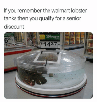 Walmart: If you remember the walmart lobster  tanks then you qualify for a senior  discount  PRICES  ALWAYS  LOW PRICES  ALWAYS  $1437