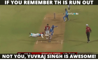 Remember that Yuvraj Singh's run out from IPL 2008: IF YOU REMEMBER THIS RUN OUT  portzw'Iki  4 OO A  NOT YOU, YUVRAJ SINGH is AWESOME! Remember that Yuvraj Singh's run out from IPL 2008