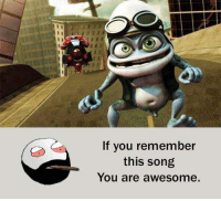 Memes, 🤖, and You Are Awesome: If you remember  this song  You are awesome