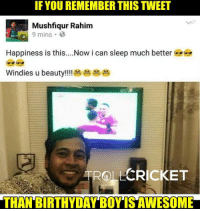 Memes, Devil, and Haunting: IF YOU REMEMBER THIS TWEET  Mushfiqur Rahim  9 mins 3  Happiness is this....Now i can sleep much better  Windies u beauty!!!! 2  TROLLCRICKET  THAN BIRTHYDAY BOYSAWESOME This tweet still haunting Indians =D  *Then  -Devil-