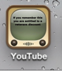 youtube.com, Entitled, and Irl: If you remember this  you are entitled to a  veterans discount  YouTube Me irl