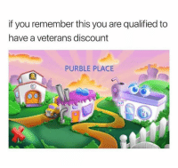 Remember Who You Are: if you remember this you are qualified to  have a veterans discount  PURBLE PLACE