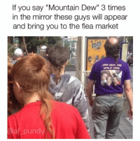 """Guess I'm going to the flea market. (Follow @al_pundy @al_pundy 🤣👌🏻😎) tuesdaytip tuesdaynight chillvibes mountaindew walmart: If you say """"Mountain Dew"""" 3 times  in the mirror these guys will appear  and bring you to the flea market  purdy Guess I'm going to the flea market. (Follow @al_pundy @al_pundy 🤣👌🏻😎) tuesdaytip tuesdaynight chillvibes mountaindew walmart"""