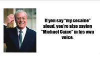 """It works!: If you say """"my cocaine""""  aloud, you're also saying  """"Michael Caine"""" in his own  voice. It works!"""