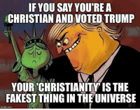 What are YOUR favorite trump memes?: IF YOU SAY YOU'REA  CHRISTIAN AND VOTED TRUMP  YOUR 'CHRISTIANITY IS THE  FAKEST THING IN THE UNIVERSE  imgflip.conm What are YOUR favorite trump memes?