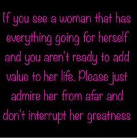 💯: If you see a woman that has  everything going for herself  and you aren't ready to add  value to her life. please just  admire her from afar and  don't interrupt her greatness 💯