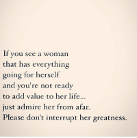 internationalwomensday: If you see a woman  that has everything  going for herself  and you're not ready  to add value to her life...  just admire her from afar.  Please don't interrupt her greatness. internationalwomensday