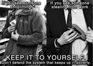 liamgalgey: be-their-sound:  boychic:  kaijuleng:  tattoosfade:  oppressionisntrad:  anarchist-memes:  We are forced to live in a system that steals from us daily, Kill snitch culture.  Important things to keep in mind! - never take from 'mom and pop' type store. Its likely you'll actually harm them, whereas taking from a walmart wont effect much. - never take items that a worker is assigned to monitor (usually super expensive items), theyll be in trouble for it. and its usually a minimum wage worker and usually they lose hours or pay, or they even get fired. - similar to the above, never take things that are usually locked up for the above reason - if its a store you know gives their near-expiration products to workers/charity, try to avoid taking the near expiration products. - if youre taking clothing, avoid leaving hangers. it sounds weird, but itll make it seem like it was more likely an error in the computer than a theft, since the empty hanger sitting there will seem suspicious.  - also for clothing, try not to take more than one item at once, as it will look suspicious if theres 10 medium shirts missing, and it won't be written off as just a stocking error. and it will lead to workers being penalized - basically just always consider 'will this harm a worker' and if the answer is yes then dont do it like i was homeless for a while when i was younger and i tried to follow those guidelines to avoid doing harm to people who were probably not much better off than me while trying to get food for myself.  Holy crap, is there like an unspoken thieves code or something?!  it's a thing. I won't even lie. I watched someone slip a nursing exam book in their bag at the store I worked at. She made eye contact with me and the blood drained from her face. I simply gave her a sympathetic nod and walked away. I live in a small town and I knew she was a waitress at a hotel my sister works at, and people at that hotel don't tip well during off season. Nursing exam books are 50+ bucks. Being a med student myself, I didn't even breathe a word, and when inventory came up later and the book was missing, I suggested it was likely a mislabel, and the manager wrote it off. Sometimes, thievery is a necessity. Don't send people to jail over petty things.  theft for many is survival in this system and taking away from multi-billion dollar companies that are a part of the oppressive capitalist system  I love this post so much. Like, an unbelievable amount.   And they say there's no honour among thieves. : If you see someone  stealing from work  lf you see someone  shoplifting  Mil  HOPPERS  KEEP IT TO YOURSELF.  IDon't defend the system that keeps us in poverty. liamgalgey: be-their-sound:  boychic:  kaijuleng:  tattoosfade:  oppressionisntrad:  anarchist-memes:  We are forced to live in a system that steals from us daily, Kill snitch culture.  Important things to keep in mind! - never take from 'mom and pop' type store. Its likely you'll actually harm them, whereas taking from a walmart wont effect much. - never take items that a worker is assigned to monitor (usually super expensive items), theyll be in trouble for it. and its usually a minimum wage worker and usually they lose hours or pay, or they even get fired. - similar to the above, never take things that are usually locked up for the above reason - if its a store you know gives their near-expiration products to workers/charity, try to avoid taking the near expiration products. - if youre taking clothing, avoid leaving hangers. it sounds weird, but itll make it seem like it was more likely an error in the computer than a theft, since the empty hanger sitting there will seem suspicious.  - also for clothing, try not to take more than one item at once, as it will look suspicious if theres 10 medium shirts missing, and it won't be written off as just a stocking error. and it will lead to workers being penalized - basically just always consider 'will this harm a worker' and if the answer is yes then dont do it like i was homeless for a while when i was younger and i tried to follow those guidelines to avoid doing harm to people who were probably not much better off than me while trying to get food for myself.  Holy crap, is there like an unspoken thieves code or something?!  it's a thing. I won't even lie. I watched someone slip a nursing exam book in their bag at the store I worked at. She made eye contact with me and the blood drained from her face. I simply gave her a sympathetic nod and walked away. I live in a small town and I knew she was a waitress at a hotel my sister works at, and people at that hotel don't tip well during off season. Nursing exam books are 50+ bucks. Being a med student myself, I didn't even breathe a word, and when inventory came up later and the book was missing, I suggested it was likely a mislabel, and the manager wrote it off. Sometimes, thievery is a necessity. Don't send people to jail over petty things.  theft for many is survival in this system and taking away from multi-billion dollar companies that are a part of the oppressive capitalist system  I love this post so much. Like, an unbelievable amount.   And they say there's no honour among thieves.