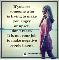 Memes, Angry, and 🤖: If you see  someone who  is trying to make  you angry  or upset,  don't react.  It is not your job  to make negative  people happy.  Valhallamind.com 1-10, how much you resonate with this poster?