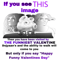"""funny valentines: If you see THIS  image  Then you have been visited by  THE FUNNIEST VALENTINE  Dojyaan's and the ability to walk will  come to you  But only if you say """"Happy  Funny Valentines Day'"""""""