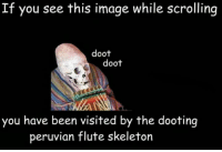 If You See This Image While Scrolling: If you see this image while scrolling  doot  doot  you have been  visited by the dooting  peruvian flute skeleton