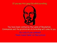 Fan submitted, thanks comrade: If you see this jpeg file while scrolling  you have been visited by the Lenin of Revolution.  Communism and the proletarian dictatorship will come to you  But only if you comment  thank based lenin' on this picture Fan submitted, thanks comrade