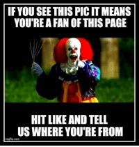 imgs: IF YOU SEE THISPICIT MEANS  YOU'RE A FAN OF THIS PAGE  HITLIKE AND TELL  US WHERE YOU'RE FROM  img flip com