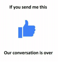 You Send Me: If you send me this  Our conversation is over