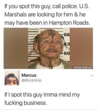 @nochillsnaps is the craziest account on instagram 😳 don't follow if you're easily offended: If you spot this guy, call police. U.S.  Marshals are looking for him & he  may have been in Hampton Roads.  6  3  7  FB@DANK MEMEOLOGY  Marcus  @BlvckGrip  If I spot this guy imma mind my  fucking business @nochillsnaps is the craziest account on instagram 😳 don't follow if you're easily offended