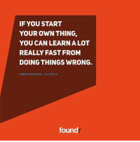 Memes, Dropbox, and Houston: IF YOU START  YOUR OWN THING  YOU CAN LEARN A LOT  REALLY FAST FROM  DOING THINGS WRONG.  DREW HOUSTON DROPBOX  found Double tap if you agree!