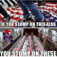 America, Facebook, and Instagram: IF YOU STOMP ON THIS FLAG  YOU STOMP ON THESE Although it may be your freedom to do so, you really are an absolute peace of shit that needs to be eradicated from our society to another country if you feel the need to stomp our flag... disgraceful. supportourtroops supportourveterans flagstomping protesters military liberals libbys democraps liberallogic liberal ccw247 conservative constitution presidenttrump resist stupidliberals merica america stupiddemocrats donaldtrump trump2016 patriot trump yeeyee presidentdonaldtrump draintheswamp makeamericagreatagain trumptrain maga Add me on Snapchat and get to know me. Don't be a stranger: thetypicallibby Partners: @theunapologeticpatriot 🇺🇸 @too_savage_for_democrats 🐍 @thelastgreatstand 🇺🇸 @always.right 🐘 @keepamerica.usa ☠️ TURN ON POST NOTIFICATIONS! Make sure to check out our joint Facebook - Right Wing Savages Joint Instagram - @rightwingsavages Joint Twitter - @wethreesavages Follow my backup page: @the_typical_liberal_backup